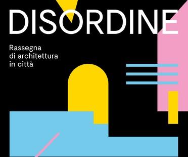 Disordine – Rassegna di architettura in città