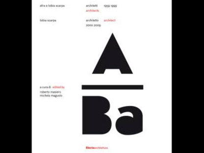 Afra und Tobia Scarpa Architekten 1959-1999. Tobia Scarpa Architekt 2000-2009